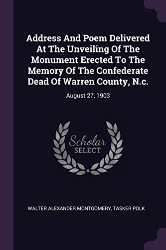 Address and Poem Delivered at the Unveiling: Walter Alexander Montgomery,