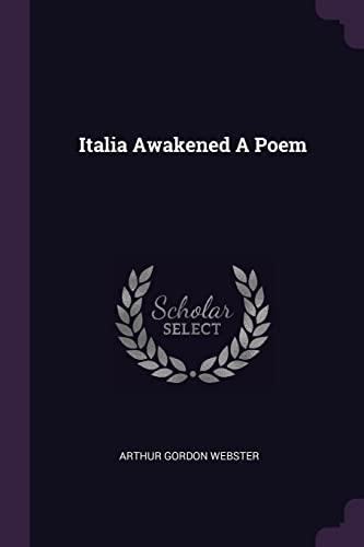 Italia Awakened a Poem (Paperback): Arthur Gordon Webster