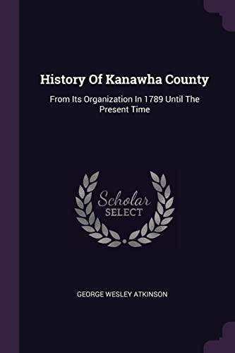 History of Kanawha County: From Its Organization: George Wesley Atkinson