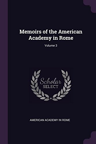 Memoirs of the American Academy in Rome; Volume 3: American Academy in Rome