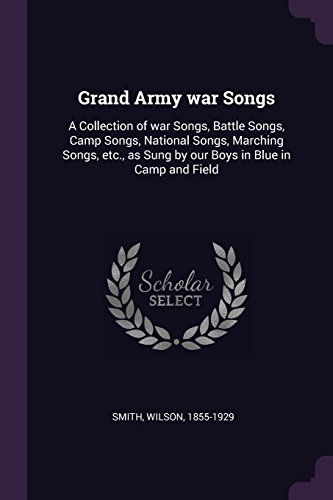 Grand Army War Songs: A Collection of: Wilson Smith