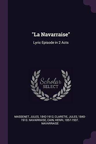 La Navarraise: Lyric Episode in 2 Acts: Jules Massenet, Jules