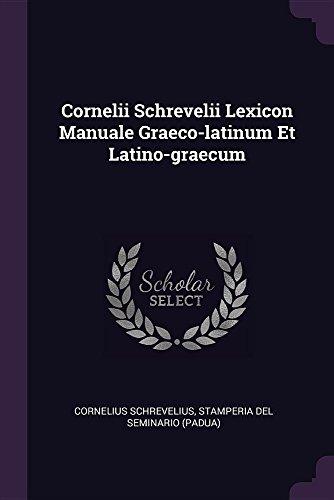 Cornelii Schrevelii Lexicon Manuale Graeco-Latinum Et Latino-Graecum: Cornelius Schrevelius