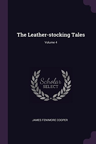The Leather-Stocking Tales; Volume 4 (Paperback): James Fenimore Cooper