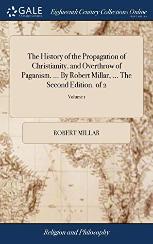 9781379291947: The History of the Propagation of Christianity, and Overthrow of Paganism. ... by Robert Millar, ... the Second Edition. of 2; Volume 1
