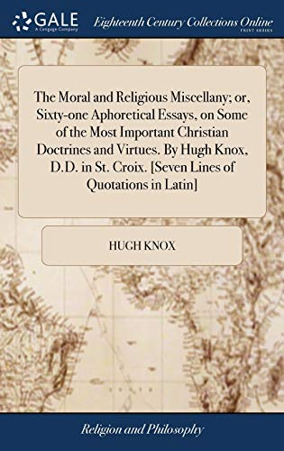 9781379390640: The Moral and Religious Miscellany; Or, Sixty-One Aphoretical Essays, on Some of the Most Important Christian Doctrines and Virtues. by Hugh Knox. Croix. [seven Lines of Quotations in Latin]