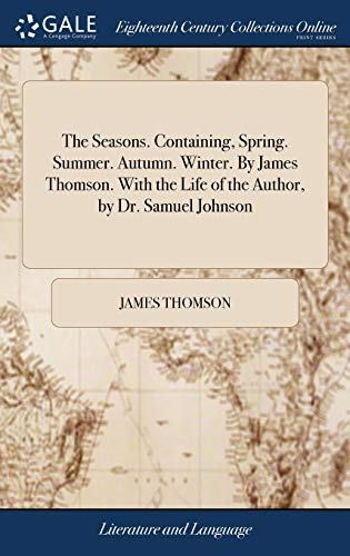 9781379439028: The Seasons. Containing, Spring. Summer. Autumn. Winter. By James Thomson. With the Life of the Author, by Dr. Samuel Johnson