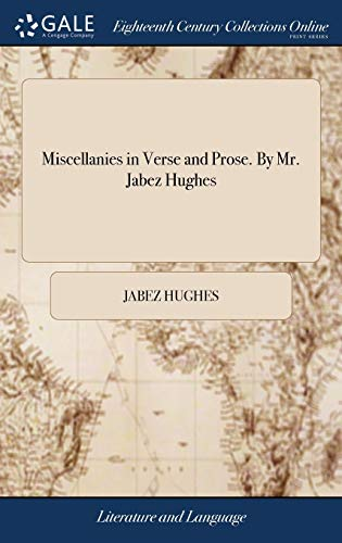 Miscellanies in Verse and Prose. by Mr.: Jabez Hughes