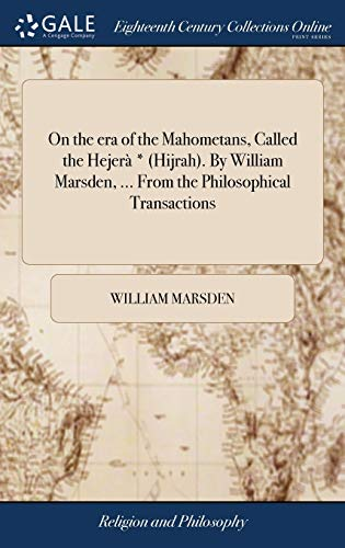 9781379538714: On the Era of the Mahometans, Called the Hejerà * (Hijrah). by William Marsden, ... from the Philosophical Transactions