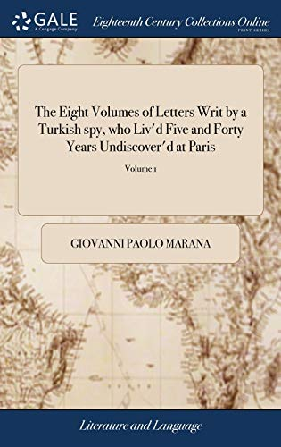 9781379599722: The Eight Volumes of Letters Writ by a Turkish spy, who Liv'd Five and Forty Years Undiscover'd at Paris: ... Written Originally in Arabick, ... [The Twenty-first Edition]. of 1; Volume 1