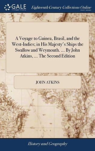9781379614005: A Voyage to Guinea, Brasil, and the West-Indies; In His Majesty's Ships the Swallow and Weymouth. ... by John Atkins, ... the Second Edition