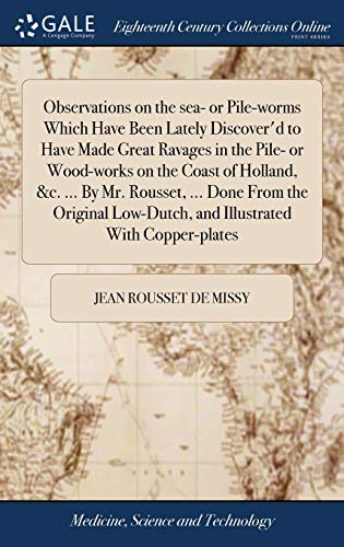 9781379619420: Observations on the sea- or Pile-worms Which Have Been Lately Discover'd to Have Made Great Ravages in the Pile- or Wood-works on the Coast of Low-Dutch, and Illustrated With Copper-plates