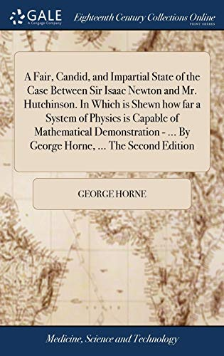 A Fair, Candid, and Impartial State of: George Horne