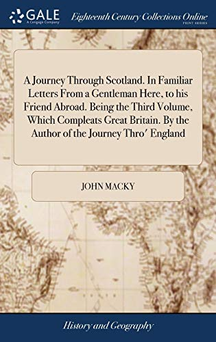 9781379697169: A Journey Through Scotland. in Familiar Letters from a Gentleman Here, to His Friend Abroad. Being the Third Volume, Which Compleats Great Britain. by the Author of the Journey Thro' England