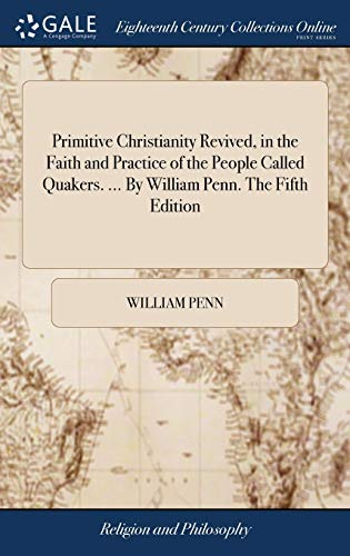9781379745716: Primitive Christianity Revived, in the Faith and Practice of the People Called Quakers. by William Penn. the Fifth Edition