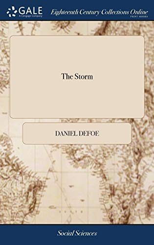 9781379786764: The Storm: Or, a Collection of the Most Remarkable Casualties and Disasters Which Happen'd in the Late Dreadful Tempest, Both by Sea and Land