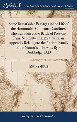 9781379798859: Some Remarkable Passages in the Life of the Honourable Col. James Gardiner, Who Was Slain at the Battle of Preston-Pans, September 21, 1745. with an the Munro's of Fowlis. by P. Doddridge, D.D