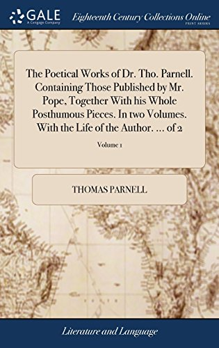 9781379891352: The Poetical Works of Dr. Tho. Parnell. Containing Those Published by Mr. Pope, Together with His Whole Posthumous Pieces. in Two Volumes. with the Life of the Author. of 2; Volume 1