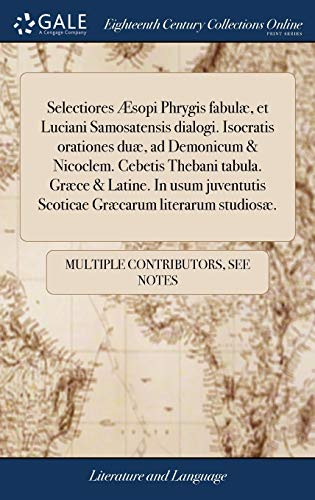 Selectiores and#xef;and#xbf;and#xbd;sopi Phrygis Fabuland#xef;and#xbf;and#xbd;, Et Luciani Samosatensis: Multiple Contributors
