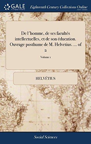 de l'Homme, de Ses Facultand#xef;and#xbf;and#xbd;s Intellectuelles, Et: Helvetius