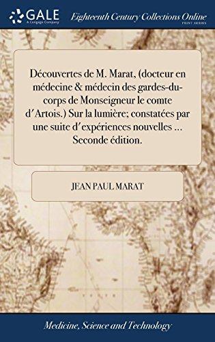 9781385208694: Découvertes de M. Marat, (docteur en médecine & médecin des gardes-du-corps de Monseigneur le comte d'Artois.) Sur la lumière; constatées par une suite d'expériences nouvelles Seconde édition.