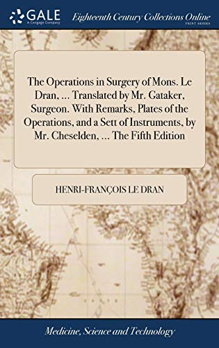 9781385249604: The Operations in Surgery of Mons. Le Dran, ... Translated by Mr. Gataker, Surgeon. with Remarks, Plates of the Operations, and a Sett of Instruments, by Mr. Cheselden, ... the Fifth Edition