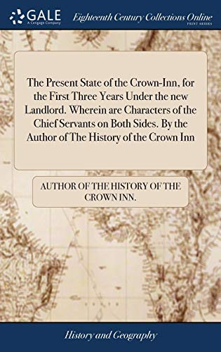 9781385254424: The Present State of the Crown-Inn, for the First Three Years Under the New Landlord. Wherein Are Characters of the Chief Servants on Both Sides. by the Author of the History of the Crown Inn