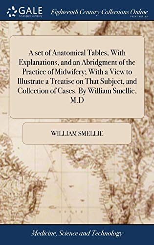 9781385399637: A Set of Anatomical Tables, with Explanations, and an Abridgment of the Practice of Midwifery; With a View to Illustrate a Treatise on That Subject, and Collection of Cases. by William Smellie, M.D