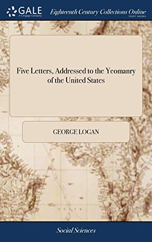 9781385425367: Five Letters, Addressed to the Yeomanry of the United States: Containing Some Observations on the Dangerous Scheme of Governor Duer and Mr. Secretary ... Establish National Manufactories. by a Farmer