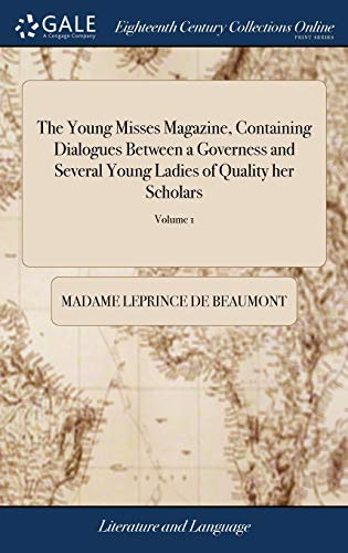 9781385534250: The Young Misses Magazine, Containing Dialogues Between a Governess and Several Young Ladies of Quality Her Scholars: In Which Each Lady Is Made to Inclination the Third Edition. of 2; Volume 1