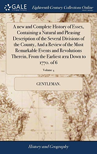 9781385566138: A new and Complete History of Essex, Containing a Natural and Pleasing Description of the Several Divisions of the County, And a Review of the Most ... the Earliest æra Down to 1770. of 6; Volume 4