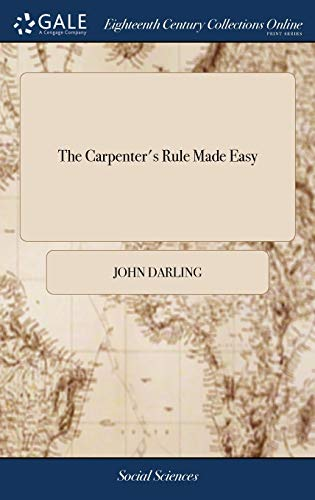 9781385575222: The Carpenter's Rule Made Easy: Or, the art of Measuring Superficies and Solids. Also a Second way, ... With a Table of Account, ... By John Darling. ... Gauging. By Heber Lands. The Eighth Edition