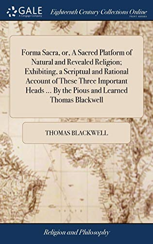 9781385588321: Forma Sacra, Or, a Sacred Platform of Natural and Revealed Religion; Exhibiting, a Scriptual and Rational Account of These Three Important Heads by the Pious and Learned Thomas Blackwell