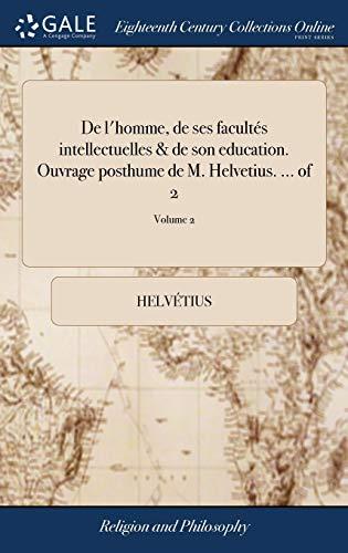 de l'Homme, de Ses Facultés Intellectuelles &: Helvetius