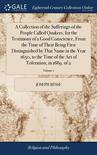 9781385714010: A Collection of the Sufferings of the People Called Quakers, for the Testimony of a Good Conscience, from the Time of Their Being First Distinguished ... Act of Toleration, in 1689. of 2; Volume 1