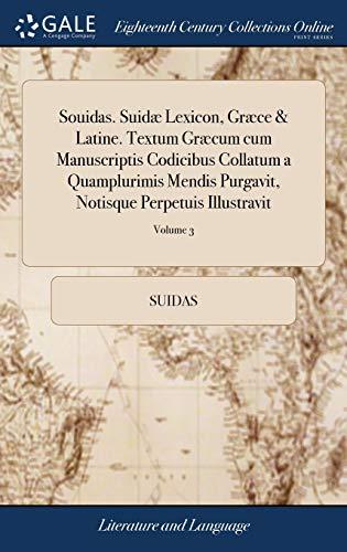 9781385728710: Souidas. Suidæ Lexicon, Græce & Latine. Textum Græcum Cum Manuscriptis Codicibus Collatum a Quamplurimis Mendis Purgavit, Notisque Perpetuis ... Latinam Æmilii Porti.... of 3; Volume 3