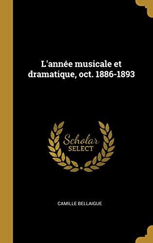 L'Annee Musicale Et Dramatique, Oct. 1886-1893 (Hardback): Camille Bellaigue