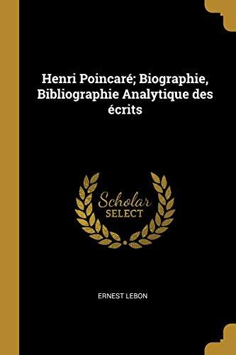 Henri Poincare; Biographie, Bibliographie Analytique Des Ecrits: Ernest Lebon