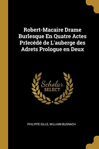 9781385979235: Robert-Macaire Drame Burlesque En Quatre Actes Priecédé de l'Auberge Des Adrets Prologue En Deux