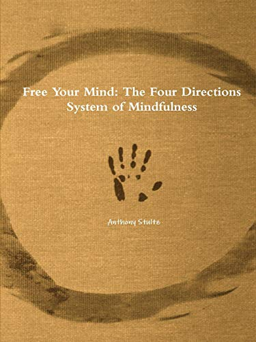Free Your Mind: The Four Directions System of Mindfulness: Anthony Stultz