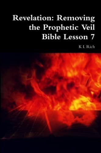 9781387063277: Revelation: Removing the Prophetic Veil Bible Lesson 7