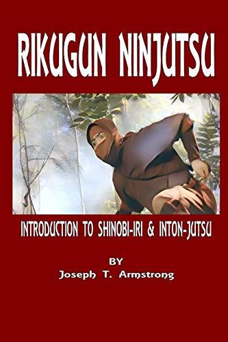 Rikugun Ninjutsu Introduction to Shinobi-Iri Inton-Jutsu Volume: Joseph T Armstrong