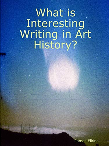 What is Interesting Writing in Art History?: James Elkins