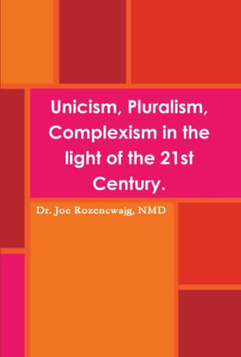 Unicism, Pluralism, Complexism in the Light of: Rozencwajg, Nmd Dr