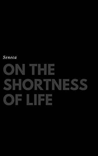 9781387213405: On the Shortness of Life