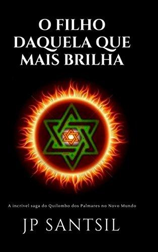 O Fillho Daquela Que Mais Brilha - A incrÕvel saga do Quilombo dos Palmares no Novo Mundo