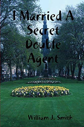 9781387321841: I Married A Secret Double Agent