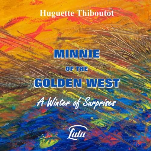 Minnie of the Golden West - A Winter of Surprises: Huguette Thiboutot