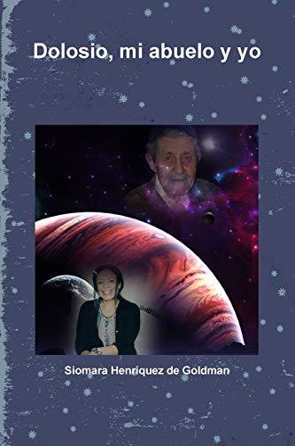 Dolosio, mi abuelo y yo: Henriquez de Goldman,