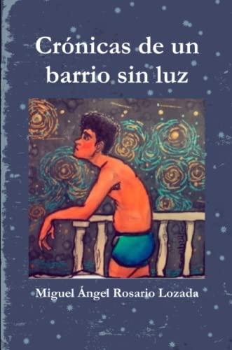 Cronicas de Un Barrio Sin Luz (Paperback): Miguel Angel Rosario